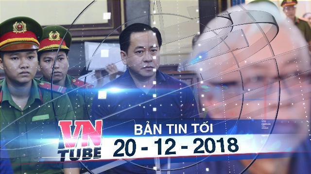 Bản tin VnTube tối 20-12-2018: Tòa tuyên án Vũ 'nhôm', Trần Phương Bình và đồng phạm