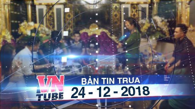 Bản tin VnTube trưa 24-12-2018: Đình chỉ chức vụ PGĐ chi nhánh ngân hàng tham gia tiệc ma túy