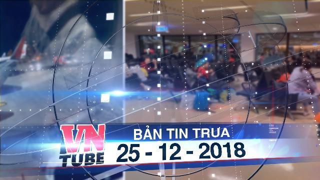 Bản tin VnTube trưa 25-12-2018: Máy bay Vietjet gặp sự cố, đáp khẩn xuống sân bay Đài Loan