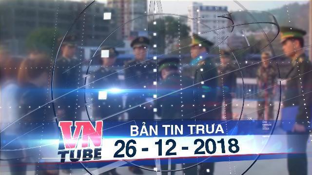 Bản tin VnTube trưa 26-12-2018: Bộ Công an chỉ đạo khẩn tình trạng mua bán bào thai