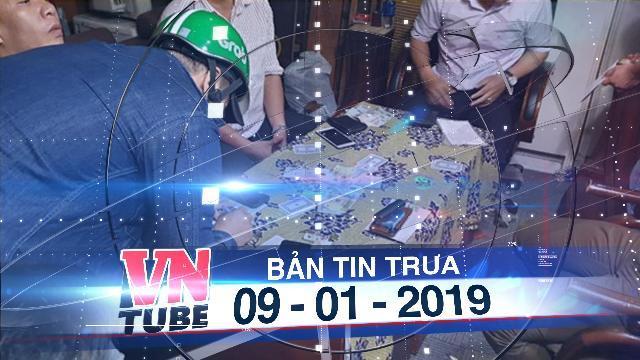 Bản tin VnTube trưa 09-01-2019: Phá sòng bạc núp bóng quán bida tại trung tâm TP.HCM
