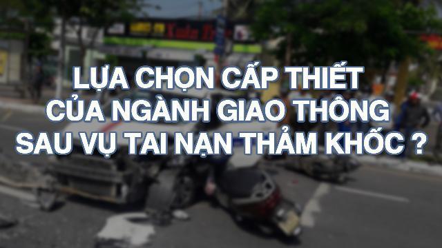 Lựa chọn cấp thiết của ngành giao thông sau vụ tai nạn t.h.ả.m k.h.ố.c?