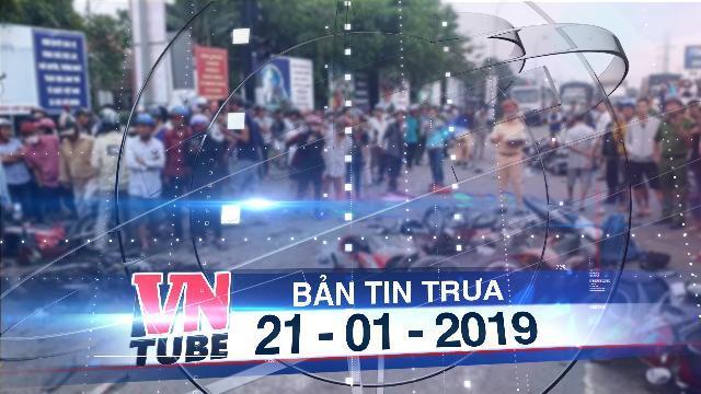 Bản tin VnTube trưa 21-01-2019: Chính phủ chỉ đạo khám sức khỏe toàn bộ lái xe kinh doanh vận tải