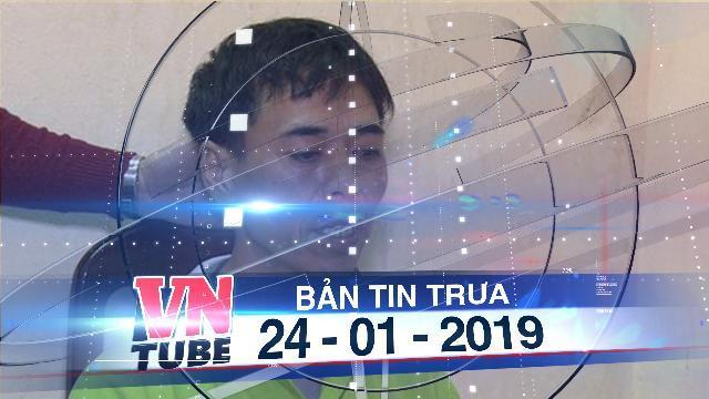 Bản tin VnTube trưa 24-01-2019: Bắt nghi phạm táo tợn cướp ngân hàng tại Thái Bình