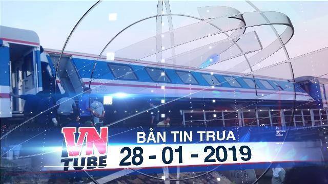 Bản tin VnTube trưa 28-01-2019: Đường sắt Bắc-Nam thông tuyến sau sự cố tàu SE1 trật bánh