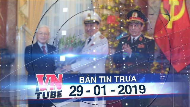 Bản tin VnTube trưa 29-01-2019: Phong hàm Đại tướng cho ông Tô Lâm và Lương Cường