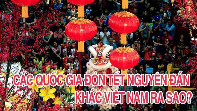Các quốc gia đón Tết Nguyên đán khác Việt Nam ra sao?