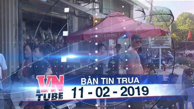 Bản tin VnTube trưa 11-02-2019: Mâu thuẫn đánh bài ngày tết, 1 người bị đâm chết