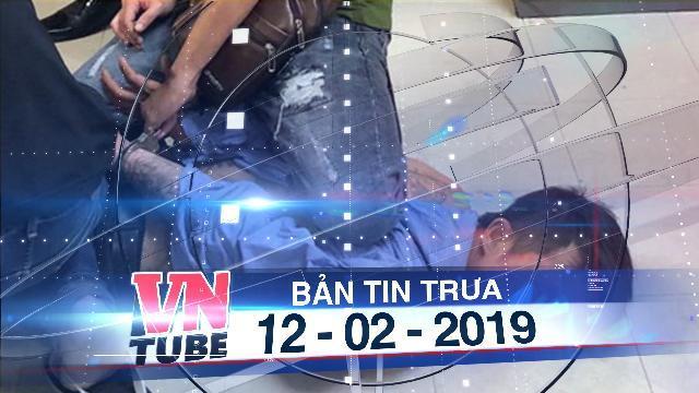 Bản tin VnTube trưa 12-02-2019: Ngáo đá, cầm súng giả làm náo loạn sân bay Tân Sơn Nhất