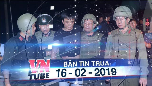 Bản tin VnTube trưa 16-02-2019: Nghi phạm 'cầm súng cố thủ' trong đường dây ma túy xuyên quốc gia