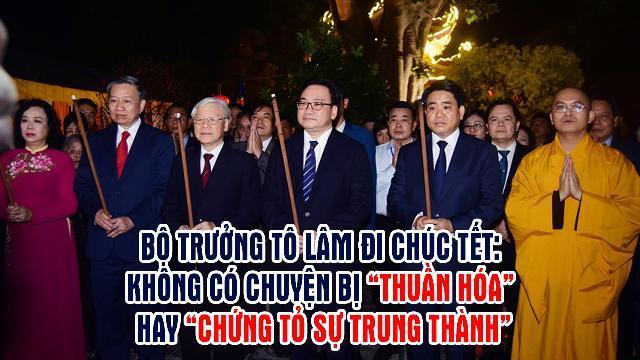 """Bộ trưởng Tô Lâm đi chúc Tết: Không có chuyện bị """"thuần hóa"""" hay """"chứng tỏ sự trung thành"""""""