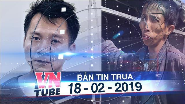 Bản tin VnTube trưa 18-02-2019: Khởi tố, bắt giam thêm 4 nghi phạm vụ sát hại nữ sinh ở Điện Biên