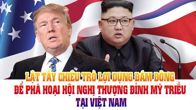 Lật tẩy chiêu trò lợi dụng đám đông để phá hoại Hội nghị thượng đỉnh Mỹ – Triều tại Việt Nam