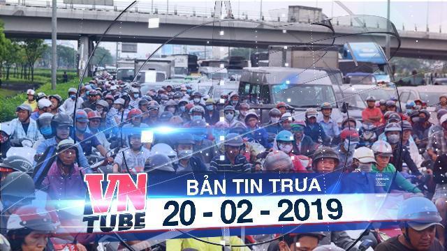 Bản tin VnTube trưa 20-02-2019: Đến 2030, TP.HCM cấm xe máy vào nội đô