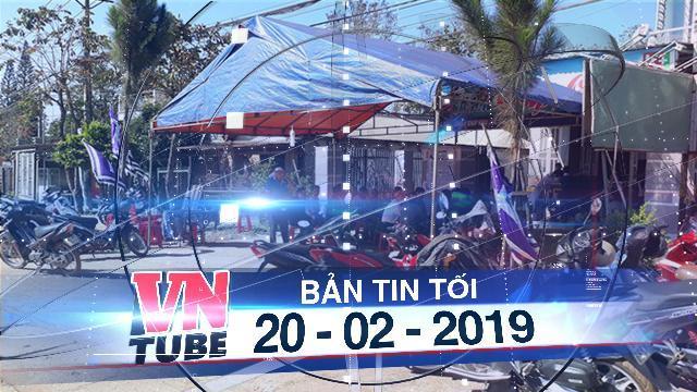 Bản tin VnTube tối 20-02-2019: Vụ nổ súng bắn chết người ở Gia Lai: Hai nghi phạm ra đầu thú