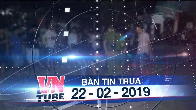 Bản tin VnTube trưa 22-02-2019: Người bố vô cớ bị đâm chết vì nghi bắt cóc trẻ em