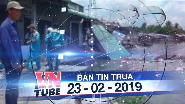 Bản tin VnTube trưa 23-02-2019: Cần Thơ cấm phát sinh xây nhà ven sông Ô Môn
