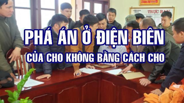 Phá án ở Điện Biên: Của cho không bằng cách cho