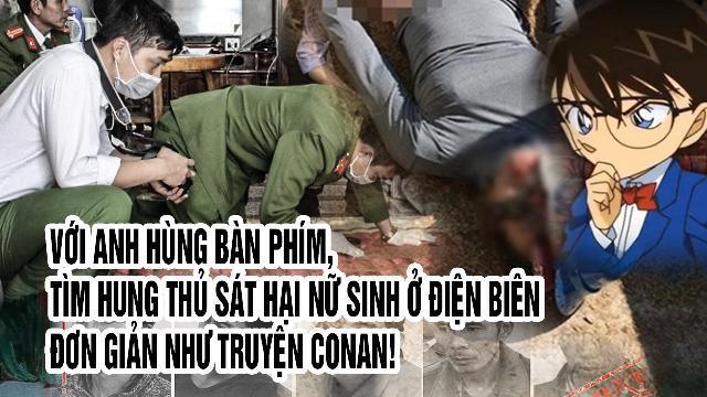 Với anh hùng bàn phím, tìm hung thủ sát hại nữ sinh ở Điện Biên đơn giản như truyện Conan!