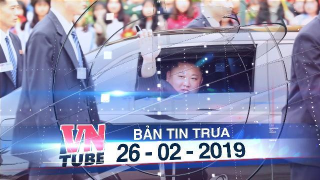 Bản tin VnTube trưa 26-02-2019: Hà Nội chào đón chủ tịch Kim Jong Un