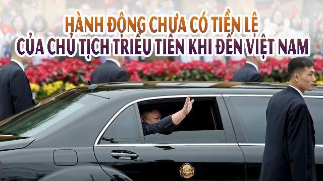 Hành động chưa có tiền lệ của Chủ tịch Triều Tiên khi đến Việt Nam