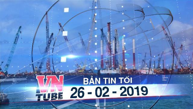 Bản tin VnTube tối 26-02-2019: Bộ TN-MT cấp phép nhận chìm 15 triệu tấn chất nạo vét ở Dung Quất
