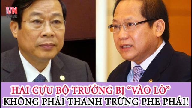 Hai cựu Bộ trưởng vào lò không phải là thanh trừng phe phái!