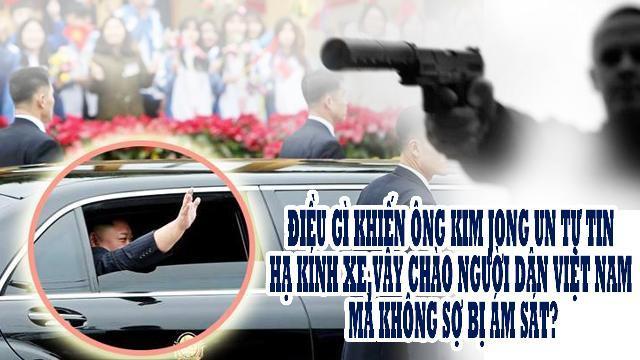 Điều gì khiến Ông Kim Jong Un tự tin hạ kính xe, vẫy chào người dân Việt Nam mà không sợ bị ám sát?