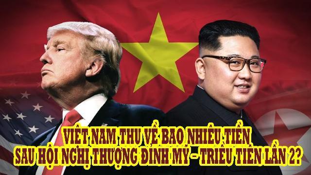 Việt Nam thu về bao nhiêu tiền sau Hội nghị thượng đỉnh Mỹ – Triều Tiên lần 2?