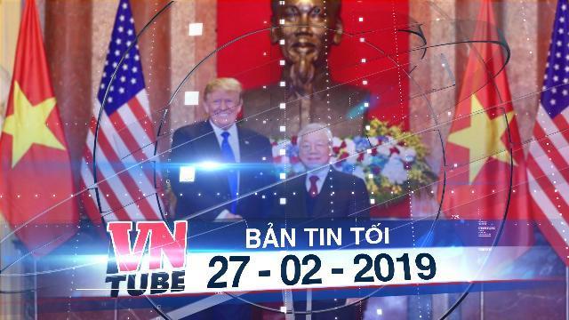 Bản tin VnTube tối 27-02-2019: Tổng bí thư, Chủ tịch nước Nguyễn Phú Trọng tiếp Tổng thống Donald Trump