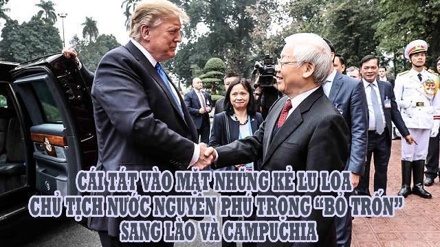 """Cái tát vào mặt những kẻ lu loa Chủ tịch nước Nguyễn Phú Trọng """"bỏ trốn"""" sang Lào và Campuchia"""