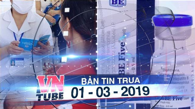 Bản tin VnTube trưa 01-03-2019: Phát hiện nguyên nhân vụ trẻ chết sau tiêm văcxin