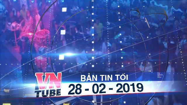 Bản tin VnTube tối 28-02-2019: Cà Mau: 95 người dương tính với ma túy trong quán Bar