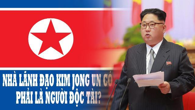 Nhà lãnh đạo Kim Jong Un có phải là người độc tài ?