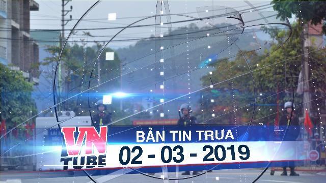 Bản tin VnTube trưa 02-03-2019: Ga Đồng Đăng tăng cường an ninh trước giờ tiễn ông Kim Jong Un