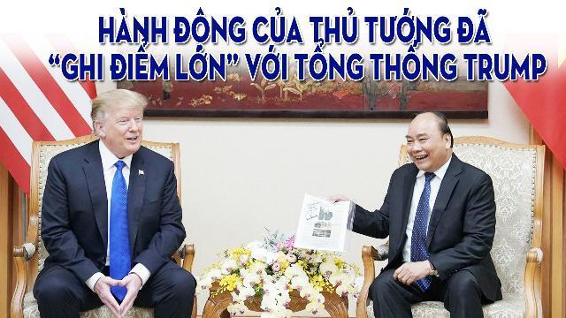 """Hành động của Thủ tướng đã """"ghi điểm lớn"""" với Tổng thống Trump"""