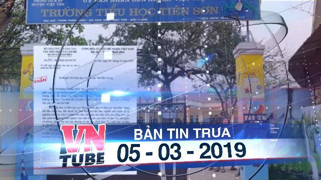 Bản tin VnTube trưa 05-03-2019: Đình chỉ công tác thầy giáo bị tố dâm ô 15 học sinh nữ