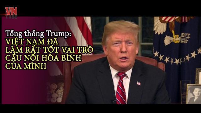 """Tổng thống Trump: """"Việt Nam đã làm rất tốt vai trò cầu nối hòa bình của mình"""""""