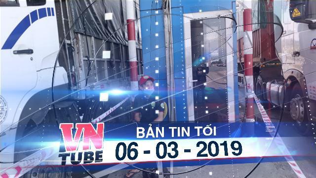 Bản tin VnTube tối 06-03-2019: Tạm ngưng việc kiểm đếm xe tại BOT Ninh Lộc