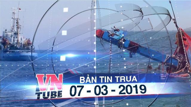 Bản tin VnTube trưa 07-03-2019: Một tàu cá Quảng Ngãi bị tàu Trung Quốc đâm chìm trên biển