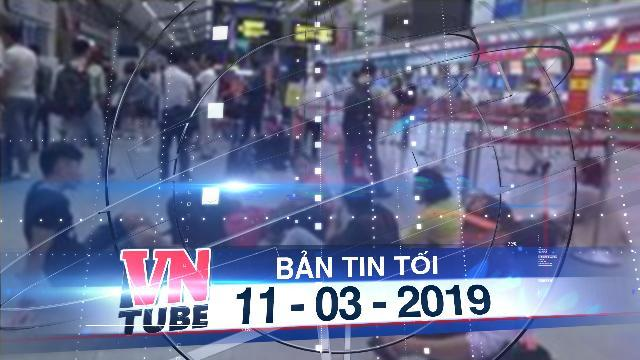 Bản tin VnTube tối 11-03-2019: Vietjet hỗ trợ mỗi hành khách 100 ngàn vì đáp sai sân bay