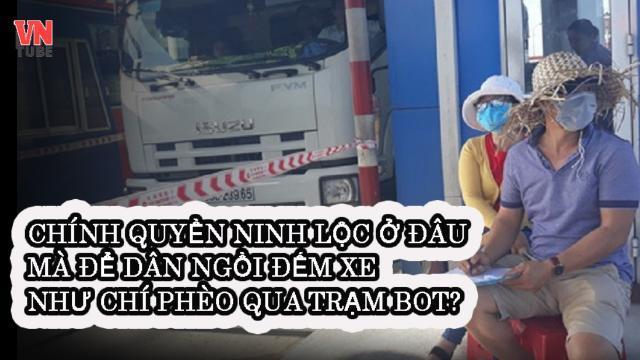 Chính quyền Ninh Lộc ở đâu mà để dân ngồi đếm xe như Chí Phèo qua trạm BOT?