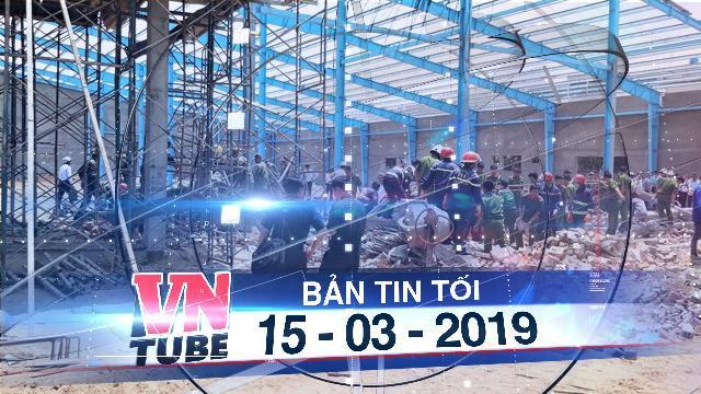 Bản tin VnTube tối 15-03-2019: Vĩnh Long: Sập tường nhà xưởng, ít nhất 5 người chết