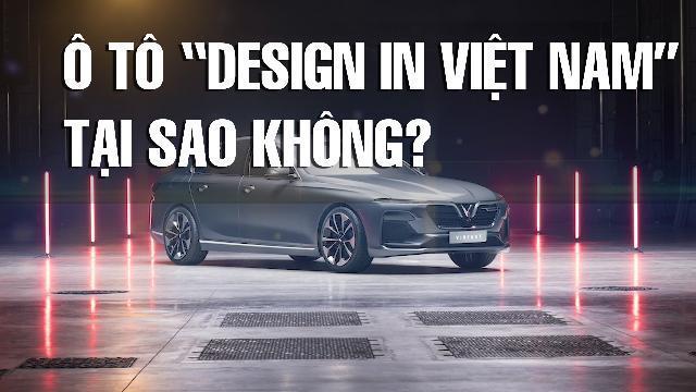 """Ô tô """"designed in Vietnam"""" – Tại sao không ?"""
