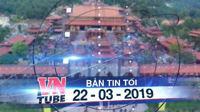 Bản tin VnTube tối 22-03-2019: Công an vào cuộc vụ truyền bá vong báo oán ở chùa Ba Vàng
