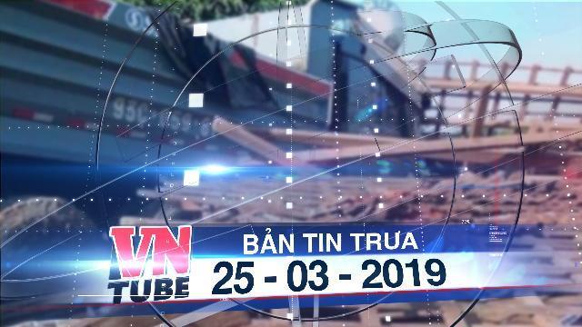 Bản tin VnTube trưa 25-03-2019: Xe ben tông sập nhà dân, 2 vợ chồng đang ngủ tử vong