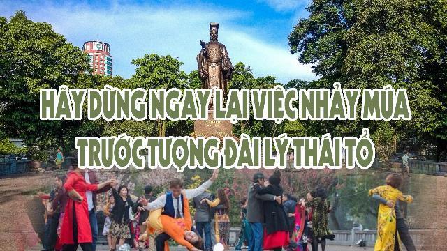 Hãy dừng ngay lại việc nhảy múa trước tượng đài Lý Thái Tổ
