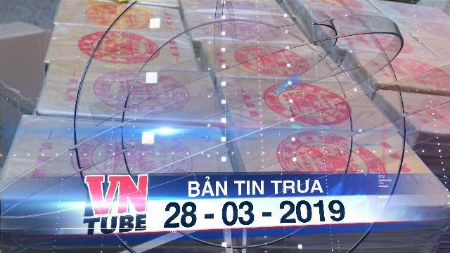 Bản tin VnTube trưa 28-03-2019: Bắt một người nước ngoài với lượng lớn ma túy ở bến xe