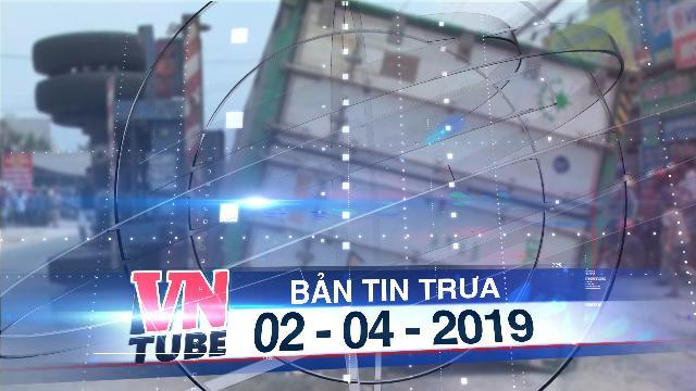 Bản tin VnTube trưa 02-04-2019: Tài xế xe container lật đè chết 3 bà cháu dương tính với ma túy