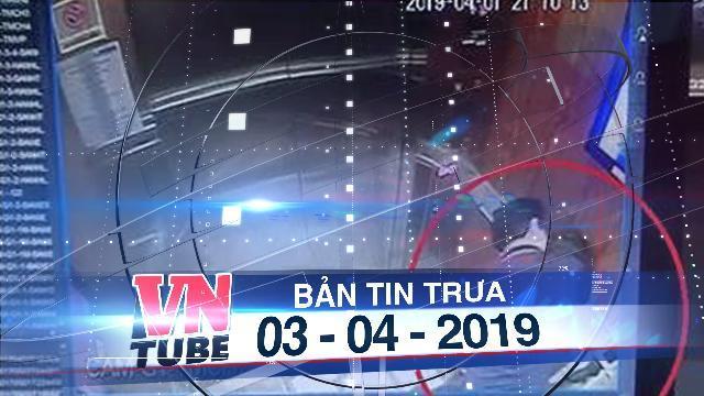 Bản tin VnTube trưa 03-04-2019: Người đàn ông có dấu hiệu dâm ô trẻ em trong thang máy ở quận 4